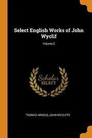 Select English Works of John Wyclif; Volume 2 by Thomas Arnold