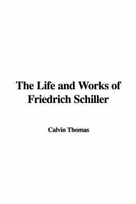 The Life and Works of Friedrich Schiller by Calvin Thomas (University of Georgia) image