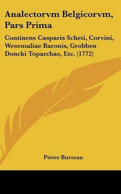 Analectorvm Belgicorvm, Pars Prima: Continens Casparis Scheti, Corvini, Wesemaliae Baronis, Grobben Doncki Toparchae, Etc. (1772) image