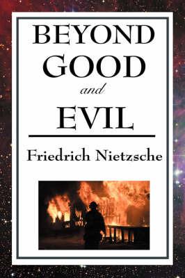 Beyond Good and Evil by Friedrich Wilhelm Nietzsche
