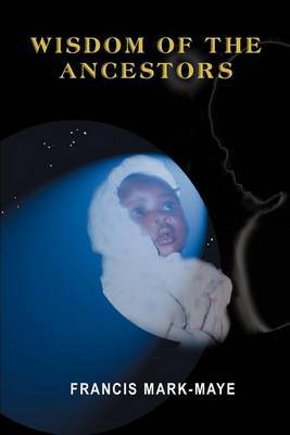 Wisdom of the Ancestors by Francis Mark-Maye