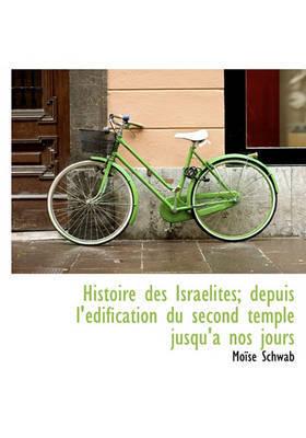 Histoire Des Isralites; Depuis L'Dification Du Second Temple Jusqu'a Nos Jours by Mose Schwab image