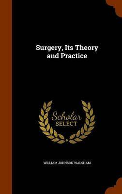 Surgery, Its Theory and Practice by William Johnson Walsham image