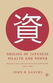 Origins of Japanese Wealth and Power by John H. Sagers