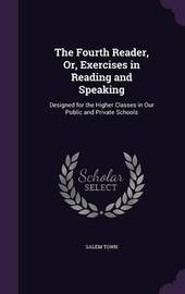 The Fourth Reader, Or, Exercises in Reading and Speaking by Salem Town image