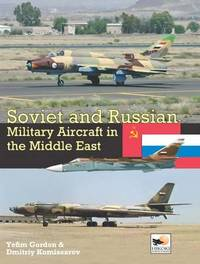 Soviet and Russian Military Aircraft in the Middle East by Gordon Yefim