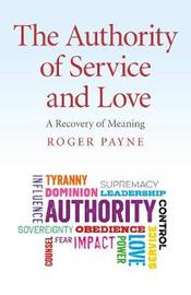 The Authority of Service and Love by Roger Payne