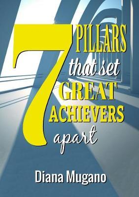 7 Pillars That Set Great Achievers Apart by Diana Mugano image