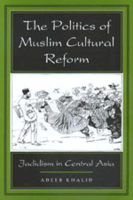 The Politics of Muslim Cultural Reform by Adeeb Khalid image