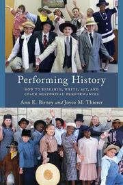 Performing History by Ann E. Birney