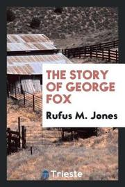 The Story of George Fox by Rufus M Jones image