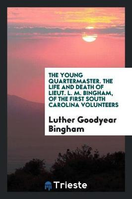The Young Quartermaster. the Life and Death of Lieut. L. M. Bingham, of the First South Carolina Volunteers by Luther Goodyear Bingham image