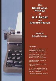The Elliott Wave Writings of A.J. Frost and Richard Russell by A.J. Frost