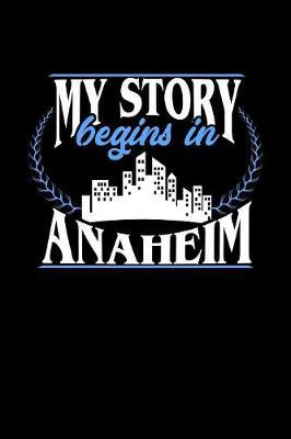 My Story Begins in Anaheim by Dennex Publishing