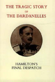 Tragic Story of the Dardanelles. Ian Hamilton's Final Despatch by Henry Wylie Norman image