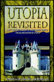 Utopia Revisited: A 21st Century Account of a Diplomatic Visit to the Island Nation of Utopia by John William McMullen image