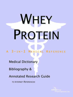 Whey Protein - A Medical Dictionary, Bibliography, and Annotated Research Guide to Internet References by ICON Health Publications