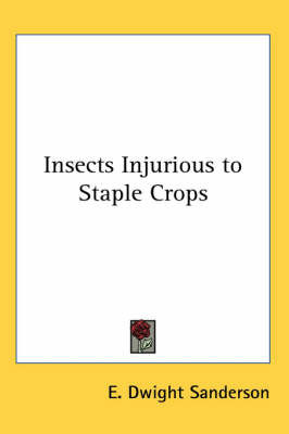 Insects Injurious to Staple Crops by E. Dwight Sanderson