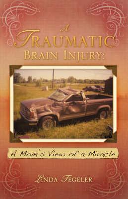 A Traumatic Brain Injury by Linda Tegeler