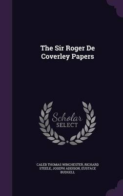 The Sir Roger de Coverley Papers by Caleb Thomas Winchester image