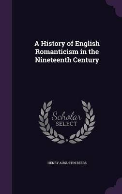 A History of English Romanticism in the Nineteenth Century by Henry Augustin Beers image
