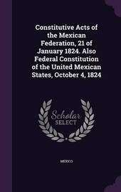 Constitutive Acts of the Mexican Federation, 21 of January 1824. Also Federal Constitution of the United Mexican States, October 4, 1824 image