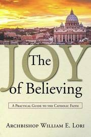 The Joy of Believing by Archbishop William Lori