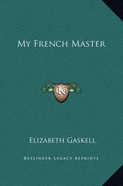 My French Master by Elizabeth Cleghorn Gaskell