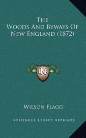 The Woods and Byways of New England (1872) by Wilson Flagg