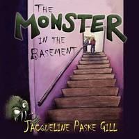 The Monster in the Basement by Jacqueline Paske Gill