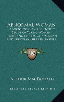 Abnormal Woman: A Sociologic and Scientific Study of Young Women, Including Letters of American and European Girls in Answer to Personal Advertisements (1895) by Arthur MacDonald image