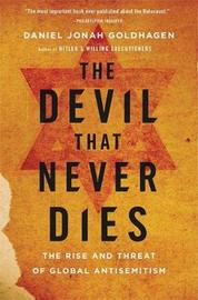 The Devil That Never Dies by Daniel Jonah Goldhagen