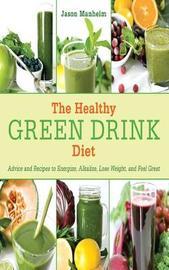 The Healthy Green Drink Diet by Jason Manheim
