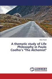 A Thematic Study of Life Philosophy in Paulo Coelho's the Alchemist by Raval Vikas
