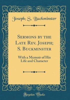 Sermons by the Late REV. Joseph; S. Buckminster by Joseph S Buckminster