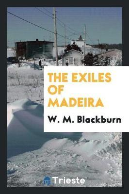 The Exiles of Madeira by W. M. Blackburn