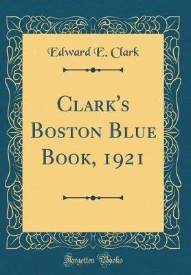 Clark's Boston Blue Book, 1921 (Classic Reprint) by Edward E. Clark