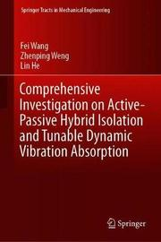 Comprehensive Investigation on Active-Passive Hybrid Isolation and Tunable Dynamic Vibration Absorption by Fei Wang