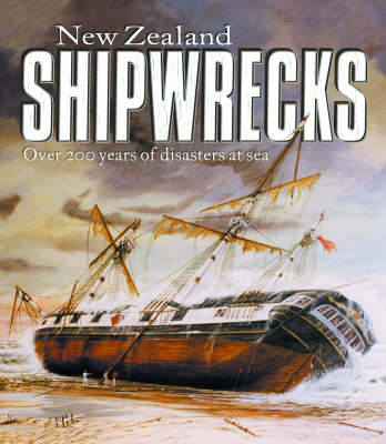 New Zealand Shipwrecks: Over 200 Years of Disasters at Sea by Edith Diggle image