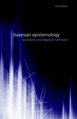 Bayesian Epistemology by Luc Bovens