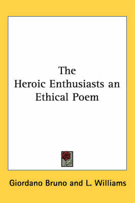 The Heroic Enthusiasts an Ethical Poem by Giordano Bruno