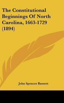 The Constitutional Beginnings of North Carolina, 1663-1729 (1894) by John Spencer Bassett