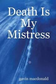 Death Is My Mistress by gavin macdonald