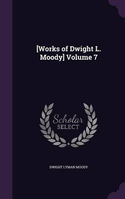 [Works of Dwight L. Moody] Volume 7 by Dwight Lyman Moody image
