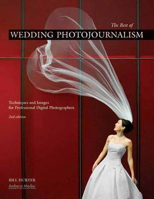 The Best Of Wedding Photojournalism by Bill Hurter