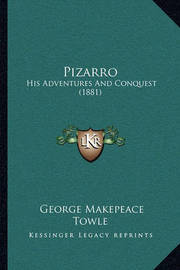 Pizarro Pizarro: His Adventures and Conquest (1881) His Adventures and Conquest (1881) by George Makepeace Towle
