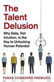 The Talent Delusion by Tomas Chamorro-Premuzic