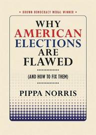 Why American Elections Are Flawed (And How to Fix Them) by Pippa Norris