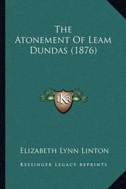 The Atonement of Leam Dundas (1876) by Elizabeth Lynn Linton