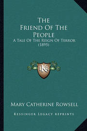 The Friend of the People: A Tale of the Reign of Terror (1895) by Mary Catherine Rowsell